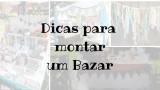 Dicas para montar um Bazar