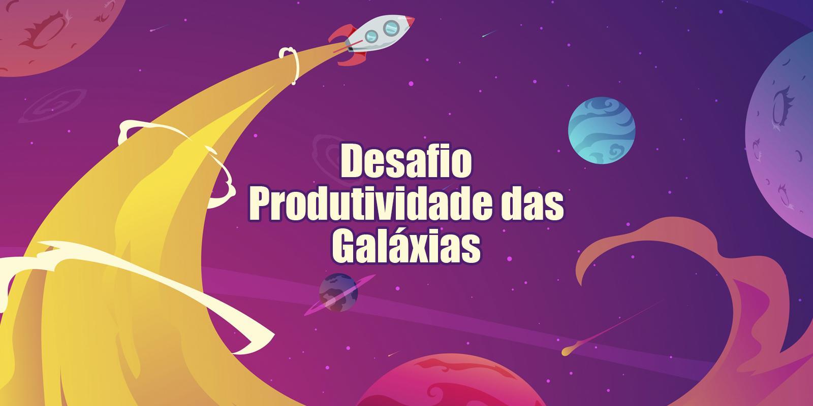 Desafio Produtividade das Galaxias